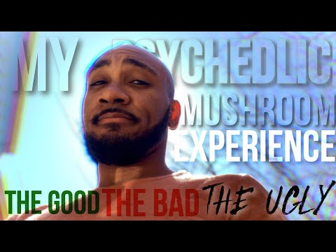 My Psychedelic Mushrooms Experience – The Good and Bad