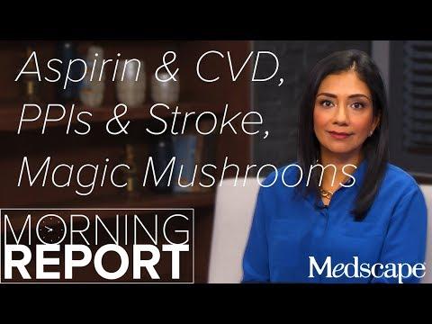 Morning Report: Aspirin & CVD, PPIs & Stroke, Magic Mushrooms